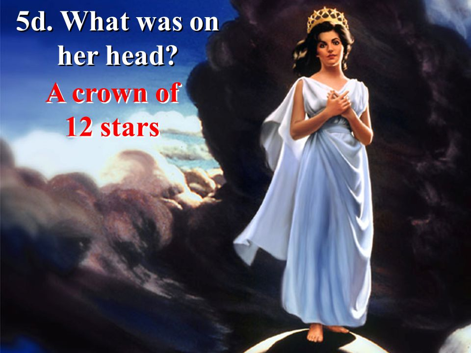 5d. What was on her head? A crown of 12 stars