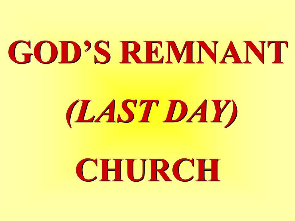 GOD'S REMNANT (LAST DAY) CHURCH GOD'S REMNANT (LAST DAY) CHURCH