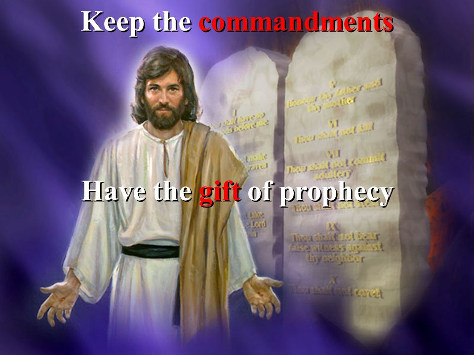 Keep the commandments Have the gift of prophecy