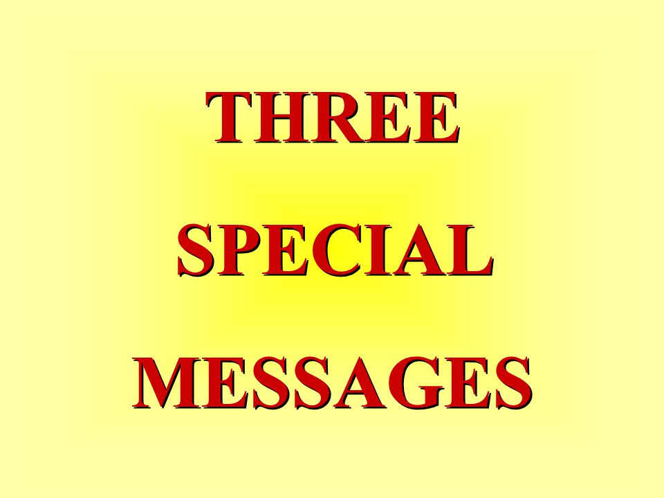 THREE SPECIAL MESSAGES THREE SPECIAL MESSAGES