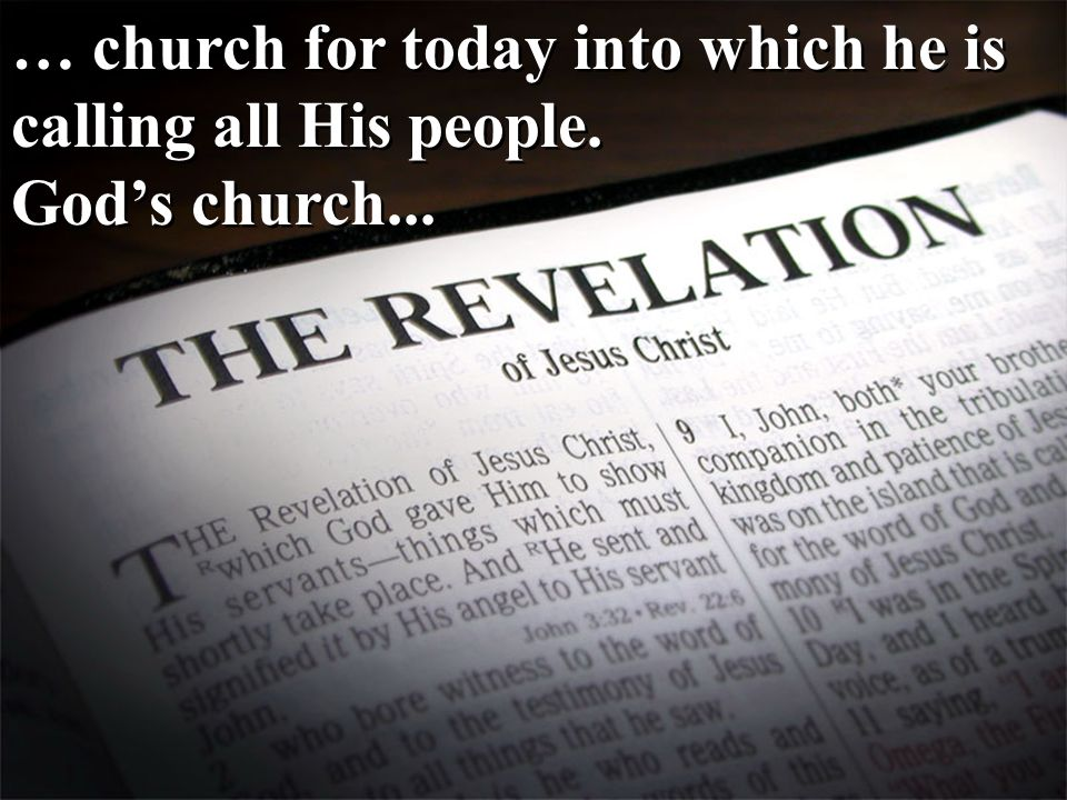 … church for today into which he is calling all His people. God's church... … church for today into which he is calling all His people. God's church..