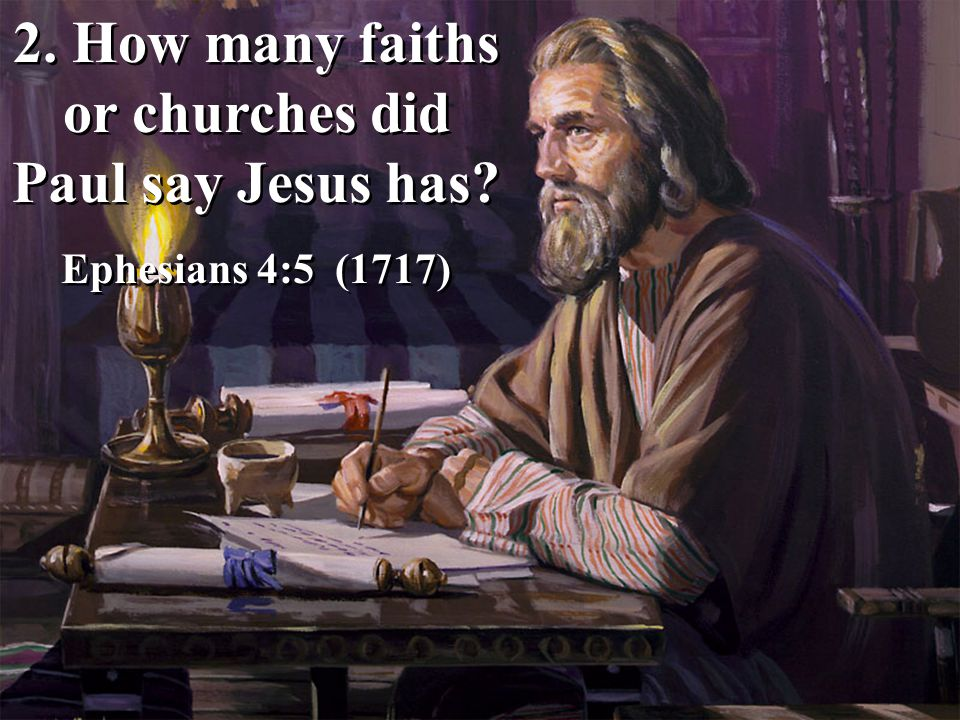 2. How many faiths or churches did Paul say Jesus has? Ephesians 4:5 (1717) 2. How many faiths or churches did Paul say Jesus has? Ephesians 4:5 (1717