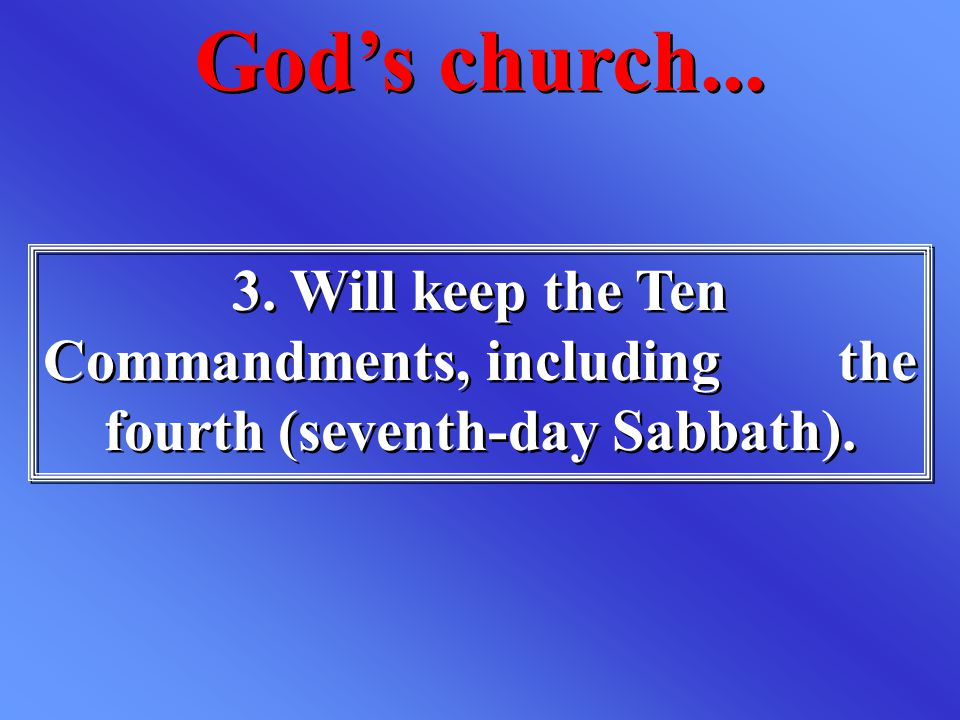 3. Will keep the Ten Commandments, including the fourth (seventh-day Sabbath). God's church...