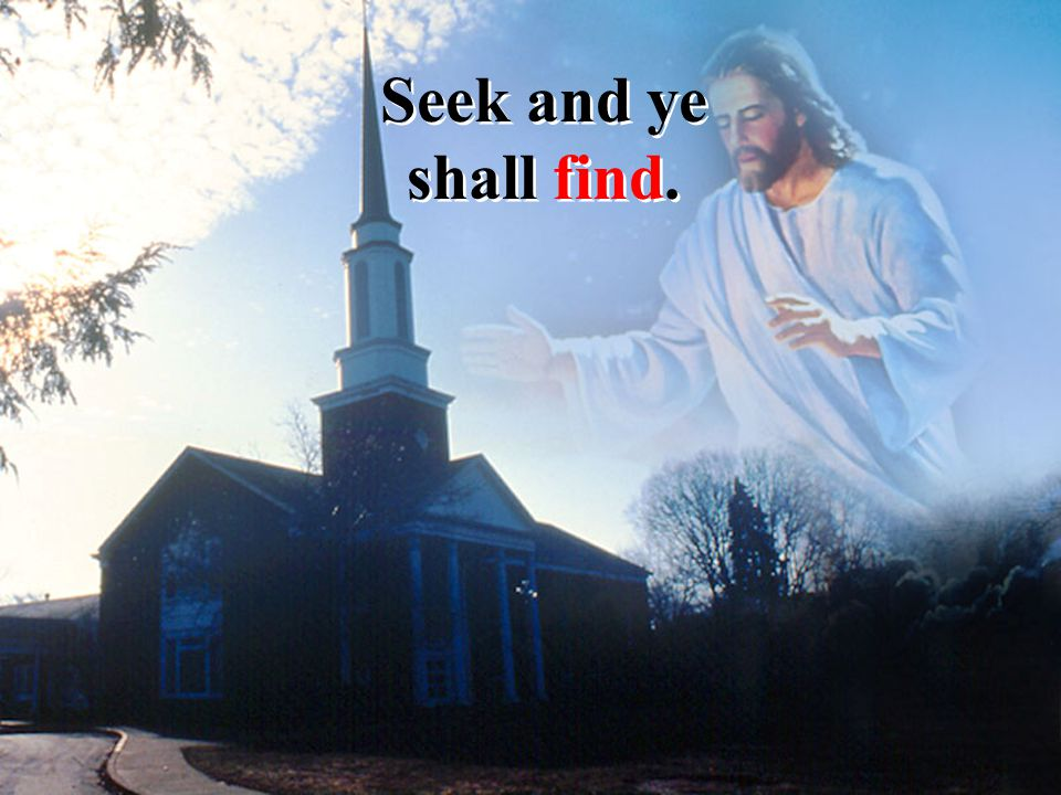 Seek and ye shall find.