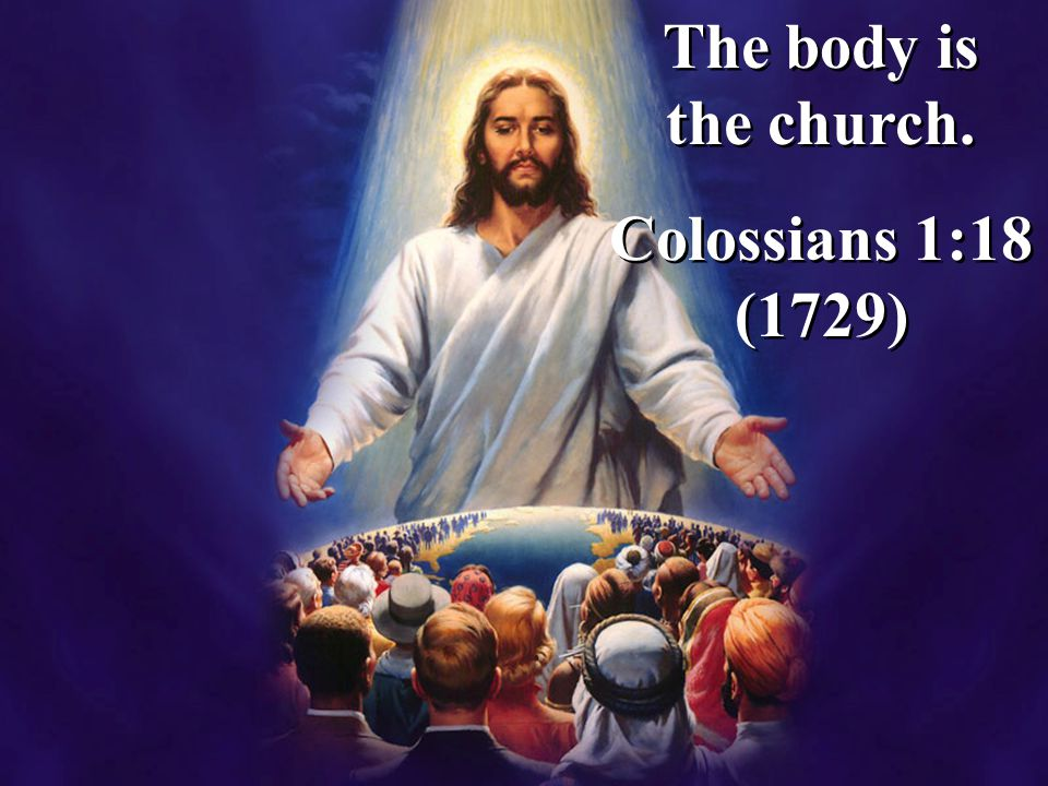 The body is the church. Colossians 1:18 (1729) The body is the church. Colossians 1:18 (1729)