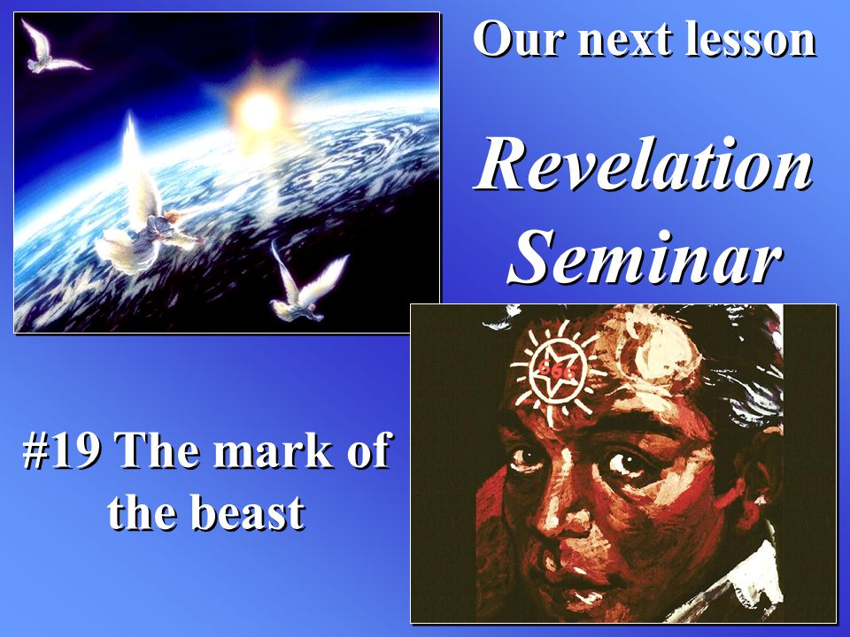 #19 The mark of the beast Our next lesson Revelation Seminar Our next lesson Revelation Seminar