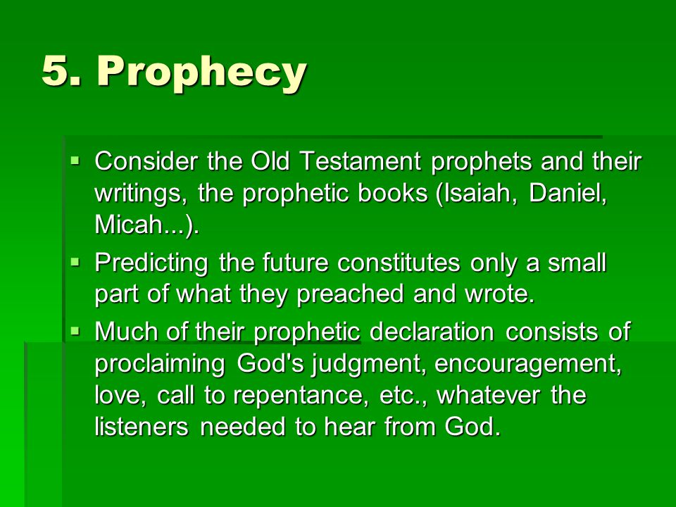 5. Prophecy  Consider the Old Testament prophets and their writings, the prophetic books (Isaiah, Daniel, Micah...).  Predicting the future constitu