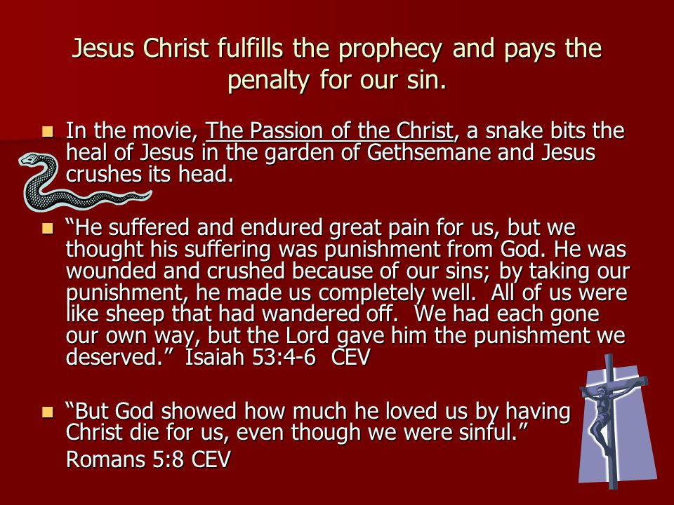 Jesus Christ fulfills the prophecy and pays the penalty for our sin.