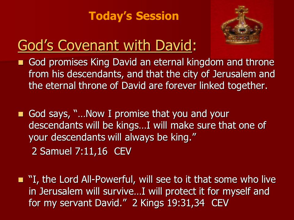 God's Covenant with David: God promises King David an eternal kingdom and throne from his descendants, and that the city of Jerusalem and the eternal throne of David are forever linked together.