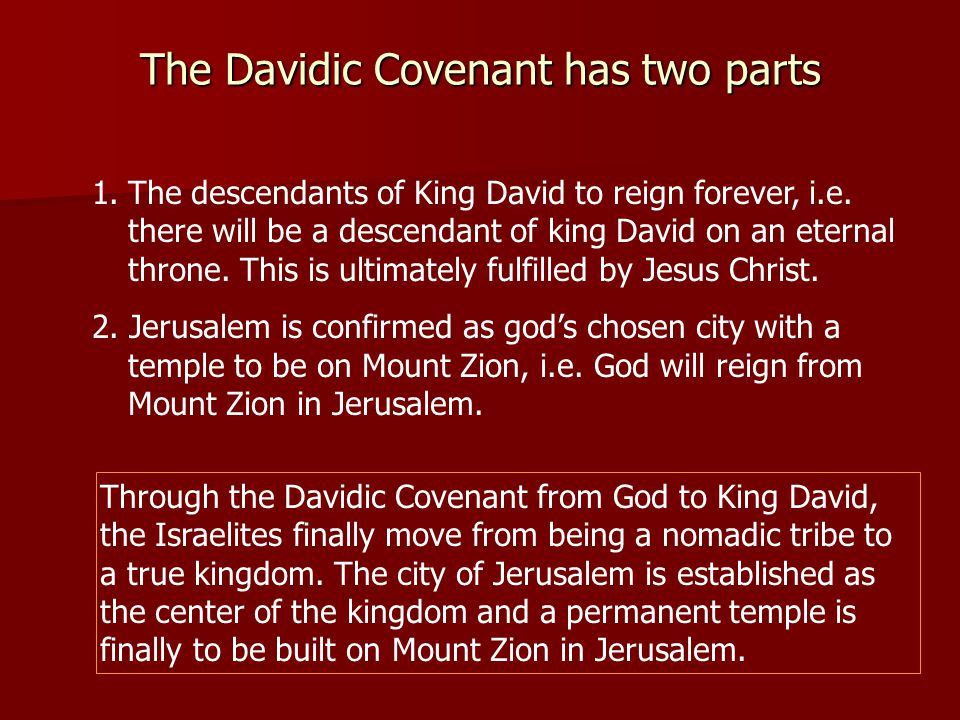 The Davidic Covenant has two parts 1.The descendants of King David to reign forever, i.e.