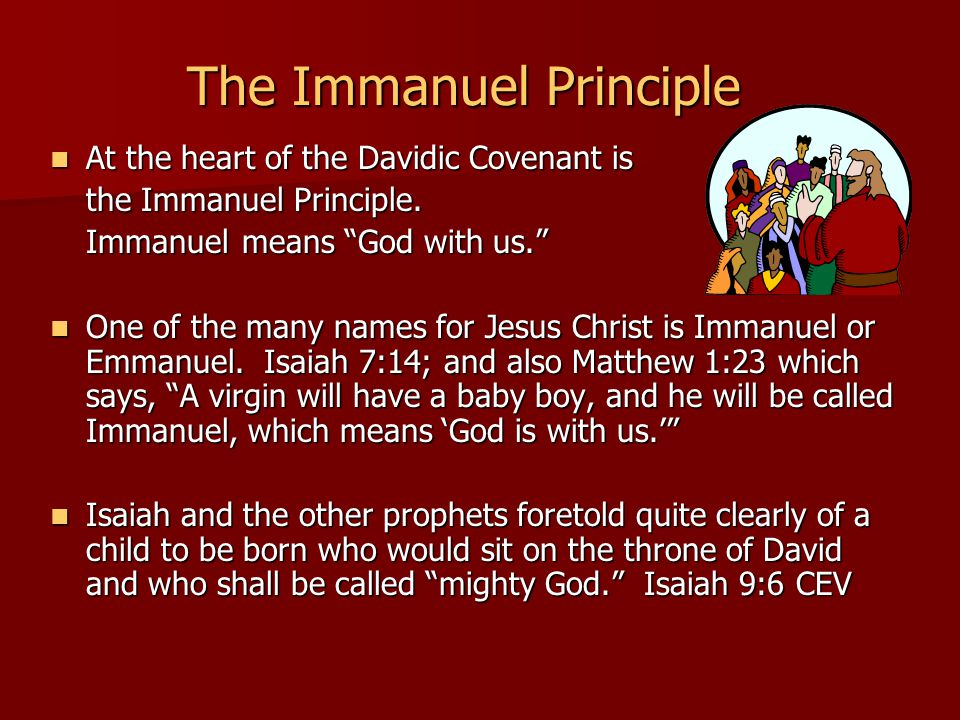 The Immanuel Principle At the heart of the Davidic Covenant is At the heart of the Davidic Covenant is the Immanuel Principle.