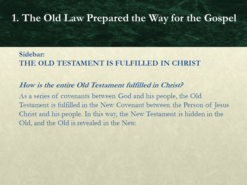 Sidebar: THE OLD TESTAMENT IS FULFILLED IN CHRIST How is the entire Old Testament fulfilled in Christ? As a series of covenants between God and his pe