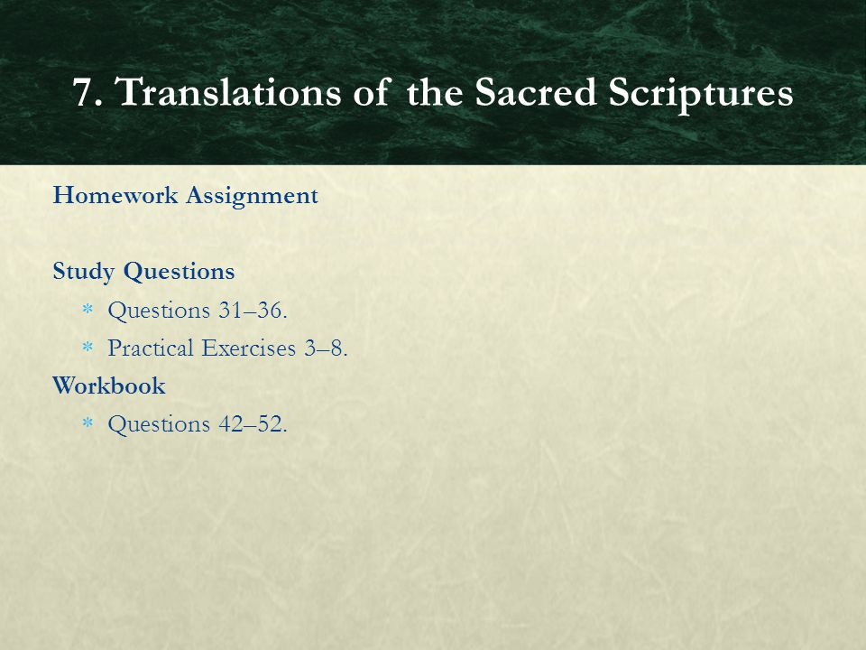 Homework Assignment Study Questions  Questions 31–36.  Practical Exercises 3–8. Workbook  Questions 42–52. 7. Translations of the Sacred Scriptures