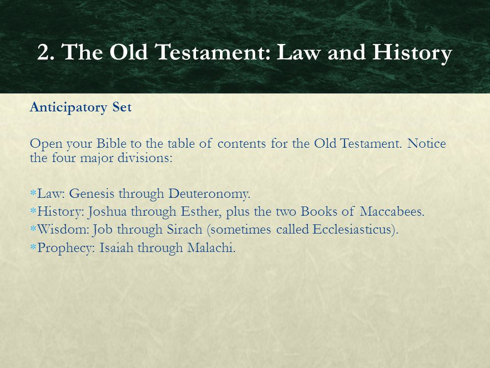 Anticipatory Set Open your Bible to the table of contents for the Old Testament. Notice the four major divisions:  Law: Genesis through Deuteronomy.