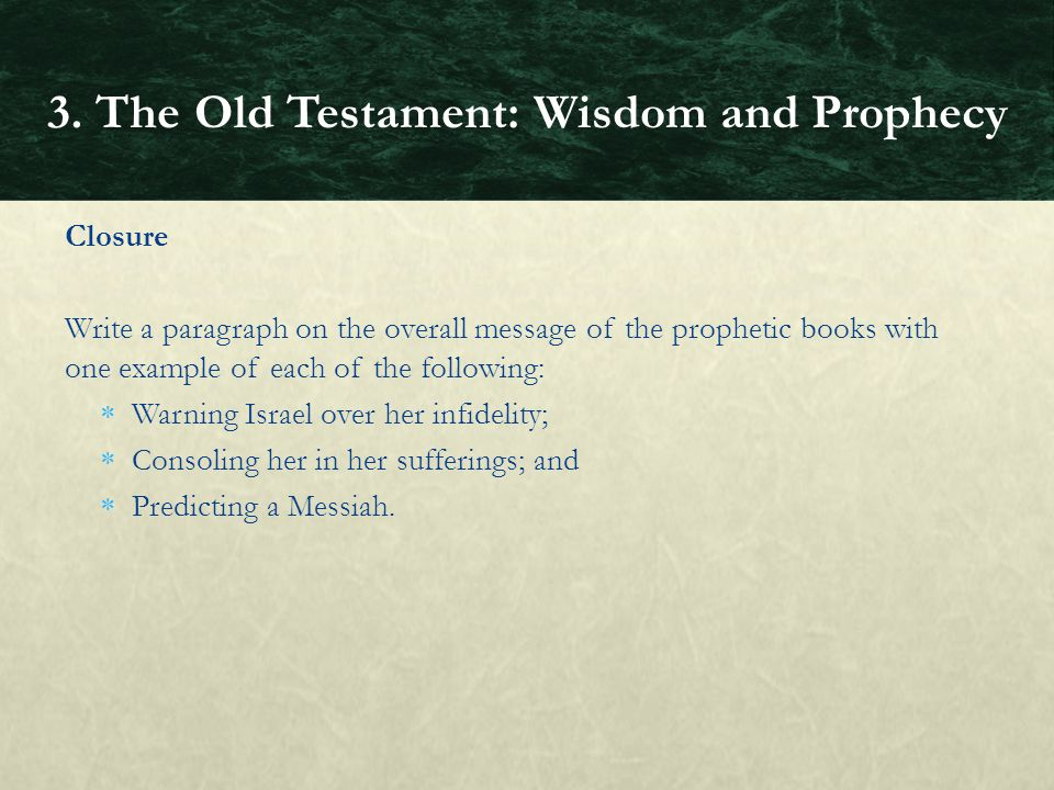 Closure Write a paragraph on the overall message of the prophetic books with one example of each of the following:  Warning Israel over her infidelit