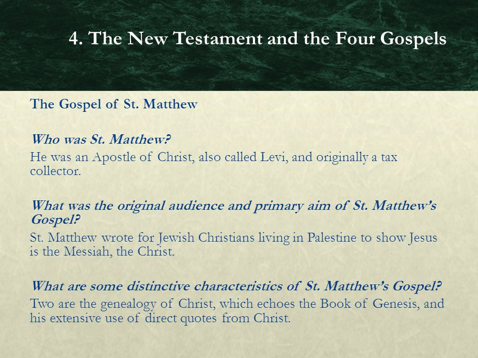 The Gospel of St. Matthew Who was St. Matthew? He was an Apostle of Christ, also called Levi, and originally a tax collector. What was the original au