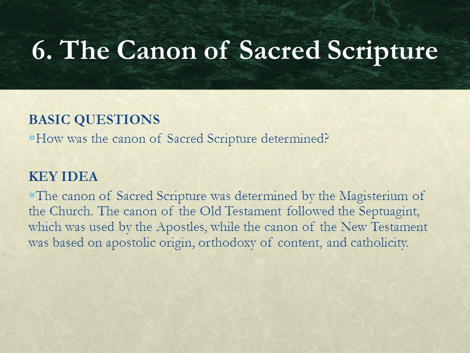 BASIC QUESTIONS  How was the canon of Sacred Scripture determined? KEY IDEA  The canon of Sacred Scripture was determined by the Magisterium of the
