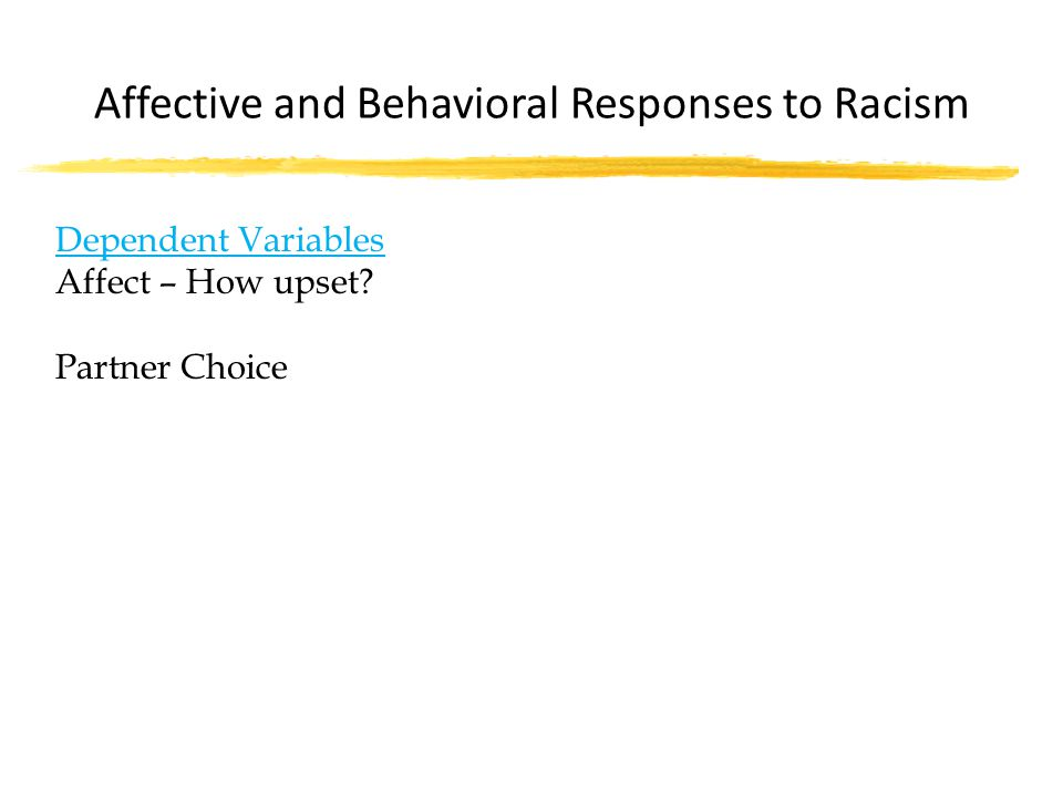 Dependent Variables Affect – How upset Partner Choice Affective and Behavioral Responses to Racism