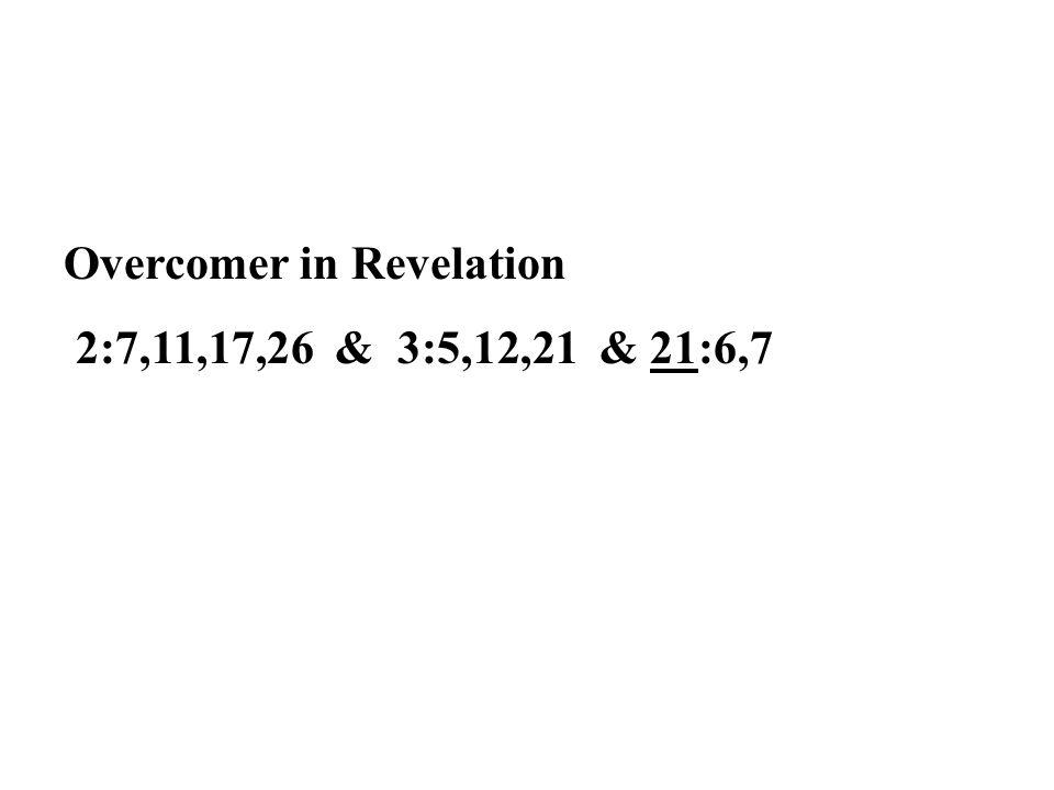 Overcomer in Revelation 2:7,11,17,26 & 3:5,12,21 & 21:6,7
