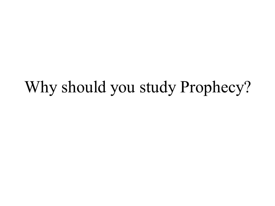 Why should you study Prophecy?