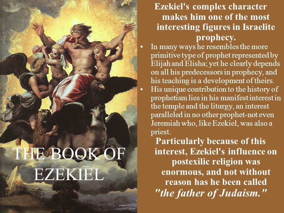 THE BOOK OF EZEKIEL Ezekiel s complex character makes him one of the most interesting figures in Israelite prophecy.