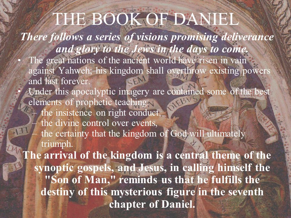 THE BOOK OF DANIEL There follows a series of visions promising deliverance and glory to the Jews in the days to come.