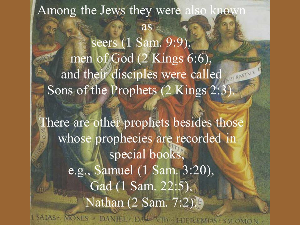 Among the Jews they were also known as seers (1 Sam.