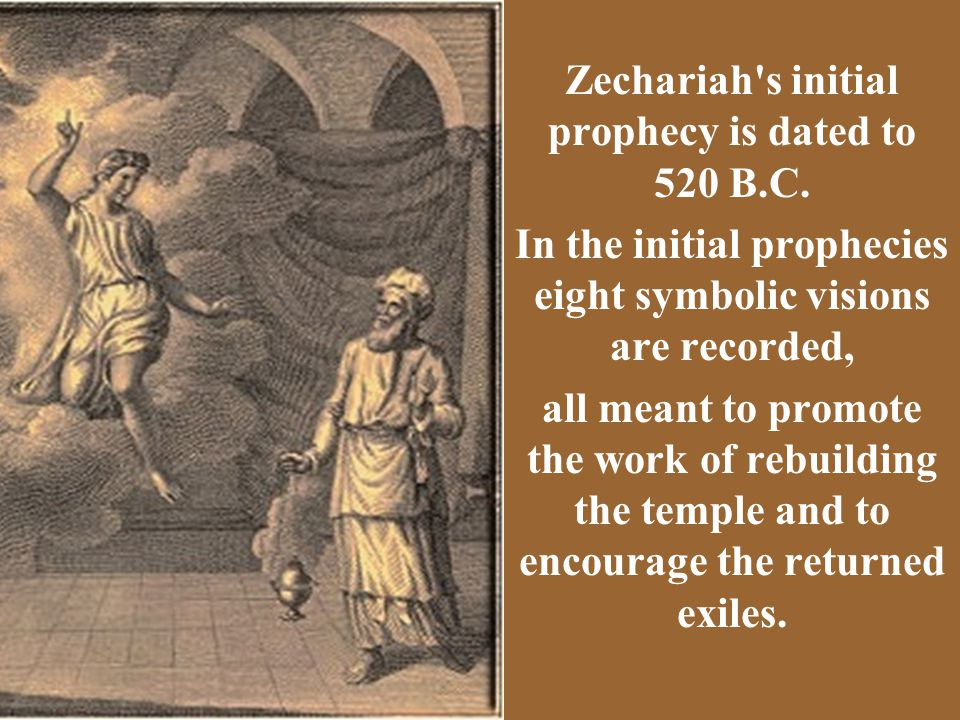 THE BOOK OF ZECHARIAH Zechariah s initial prophecy is dated to 520 B.C.