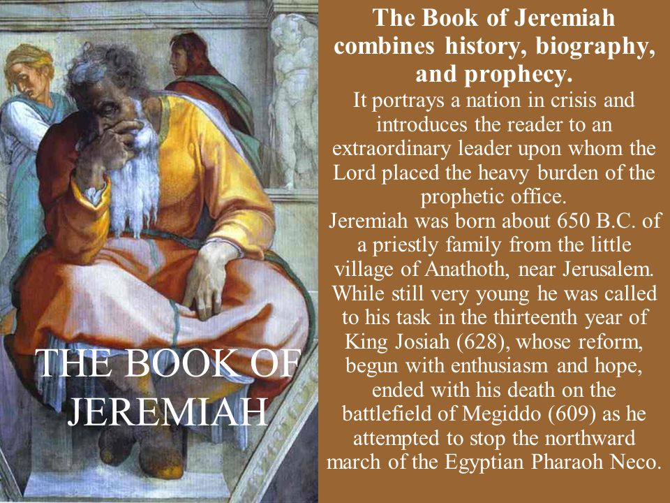 THE BOOK OF JEREMIAH The Book of Jeremiah combines history, biography, and prophecy.