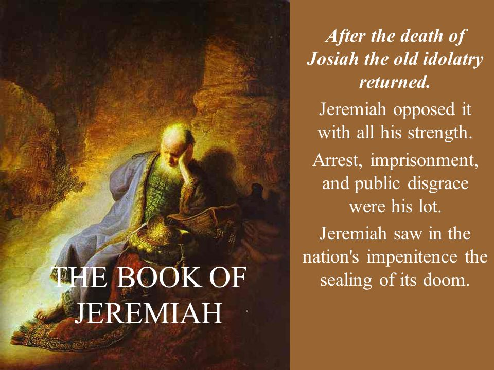 THE BOOK OF JEREMIAH After the death of Josiah the old idolatry returned.