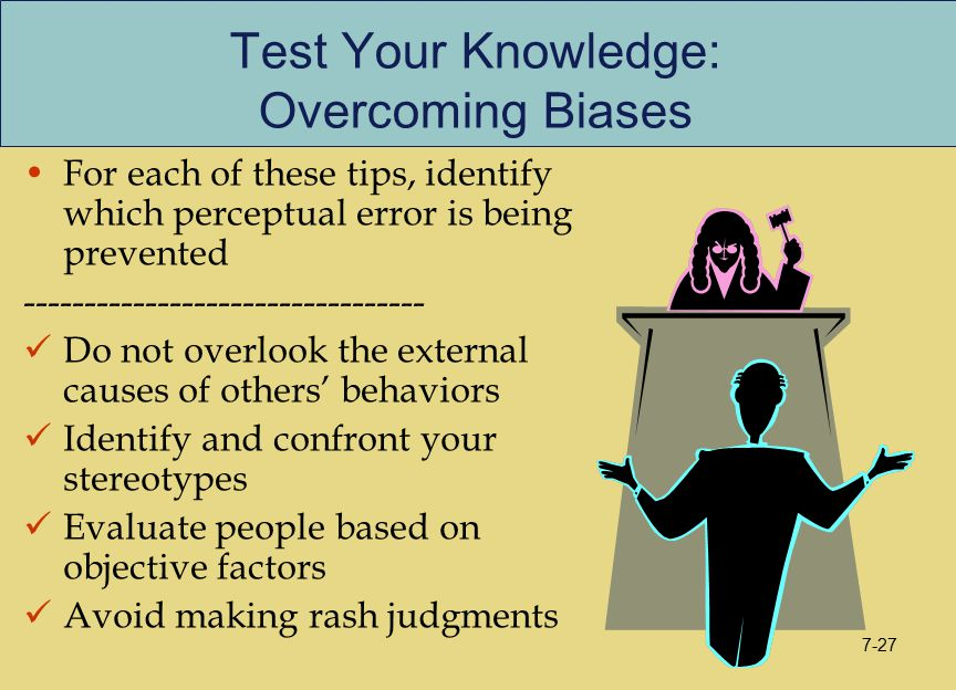 Test Your Knowledge: Overcoming Biases For each of these tips, identify which perceptual error is being prevented --------------------------------- Do
