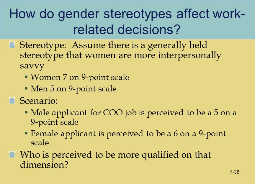How do gender stereotypes affect work- related decisions? Stereotype: Assume there is a generally held stereotype that women are more interpersonally