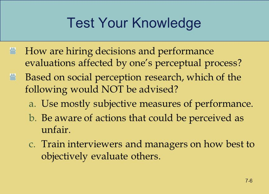 Test Your Knowledge How are hiring decisions and performance evaluations affected by one's perceptual process? Based on social perception research, wh
