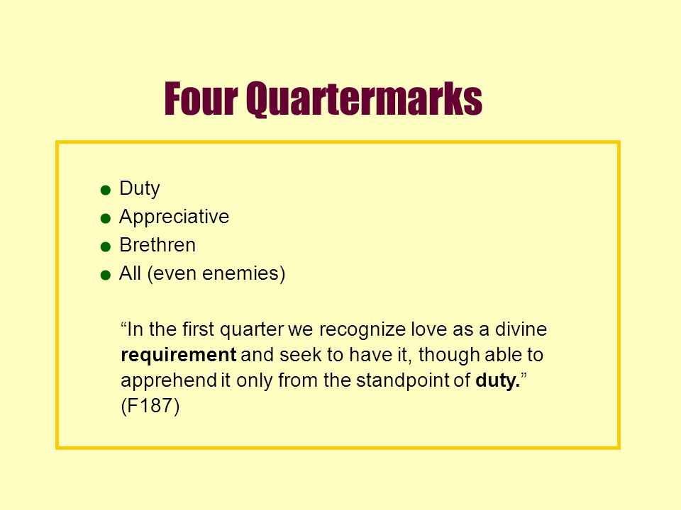 "Four Quartermarks Duty Appreciative Brethren All (even enemies) ""In the first quarter we recognize love as a divine requirement and seek to have it, t"