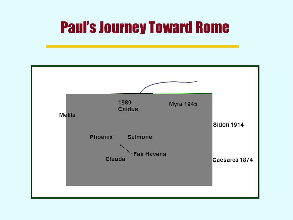 Paul's Journey Toward Rome Caesarea 1874 Sidon 1914 Myra 1945 1989 Cnidus Salmone Melita Clauda Phoenix Fair Havens