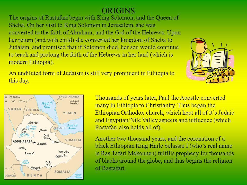 ORIGINS The origins of Rastafari begin with King Solomon, and the Queen of Sheba.