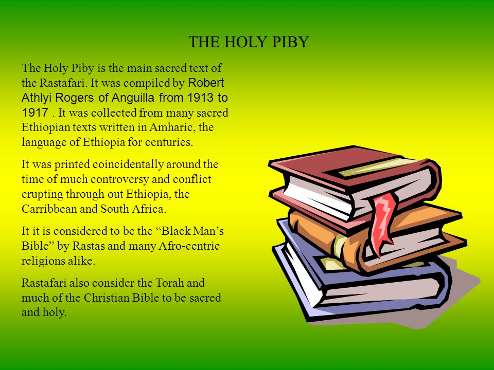 THE HOLY PIBY The Holy Piby is the main sacred text of the Rastafari.