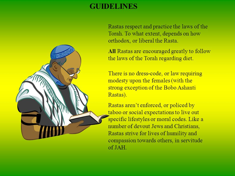 Rastas respect and practice the laws of the Torah.