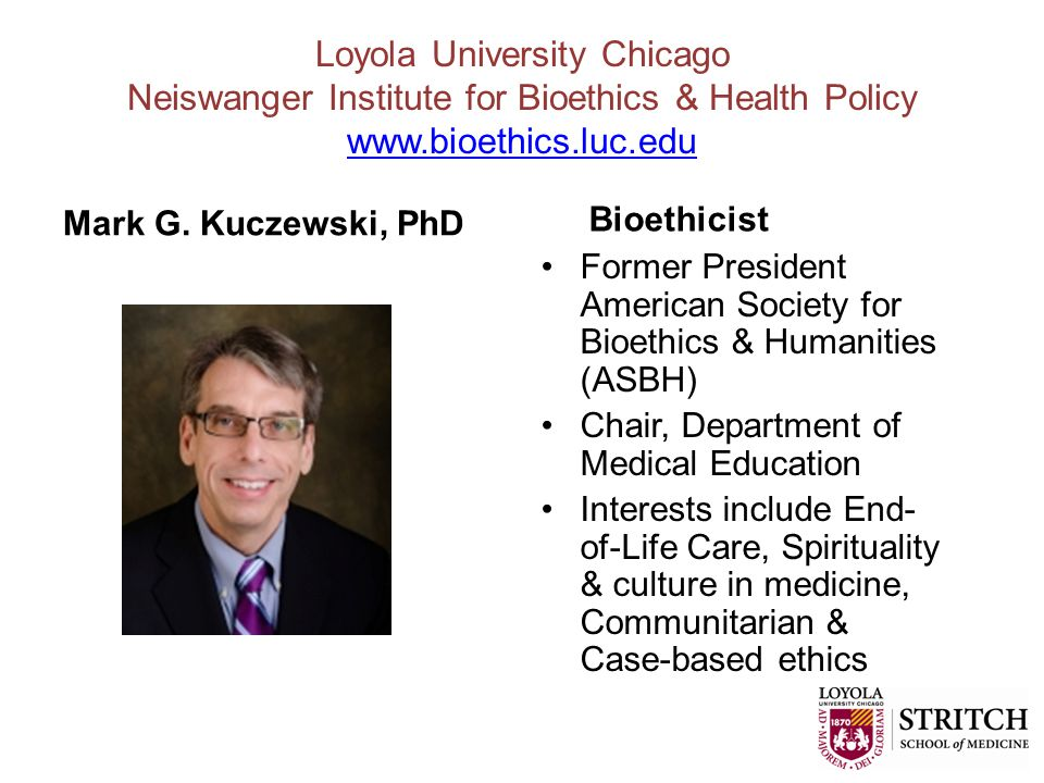 Loyola University Chicago Neiswanger Institute for Bioethics & Health Policy www.bioethics.luc.edu www.bioethics.luc.edu Mark G.