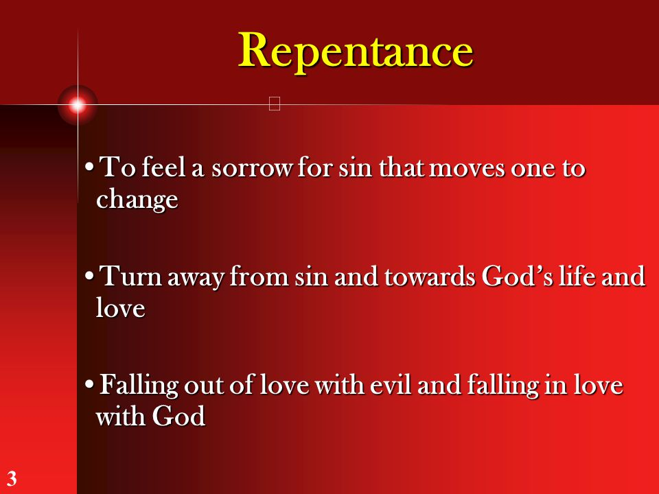 To feel a sorrow for sin that moves one to changeTo feel a sorrow for sin that moves one to change Turn away from sin and towards God's life and loveT