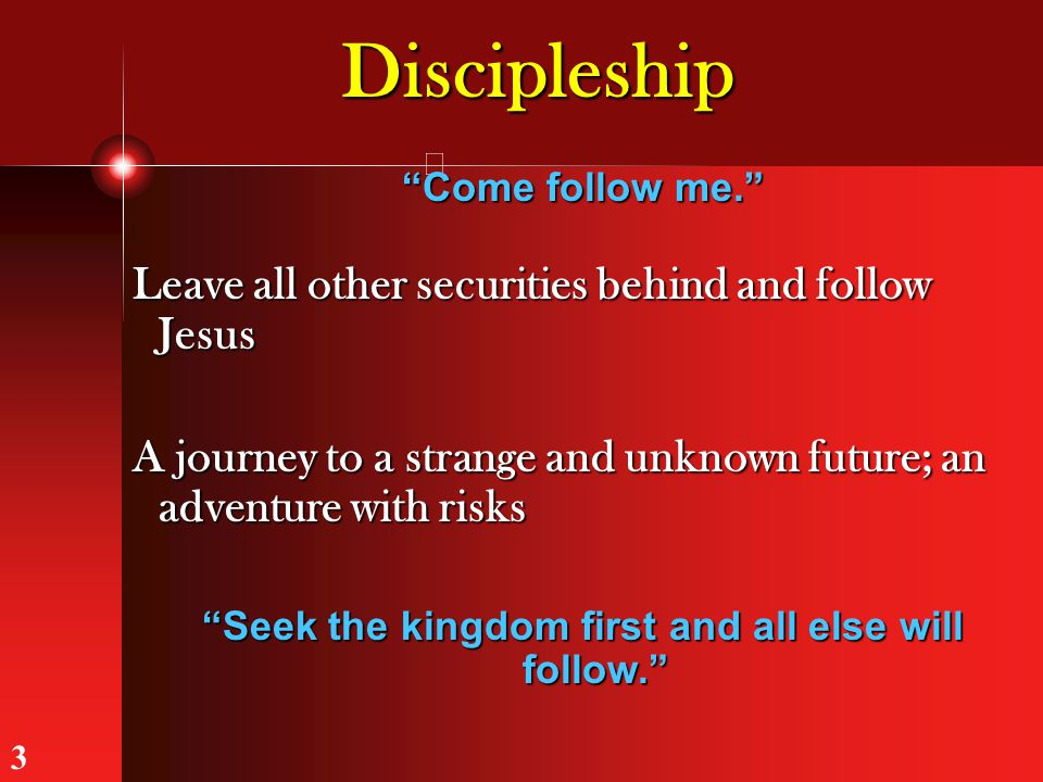"""Discipleship Leave all other securities behind and follow Jesus A journey to a strange and unknown future; an adventure with risks """"Seek the kingdom f"""