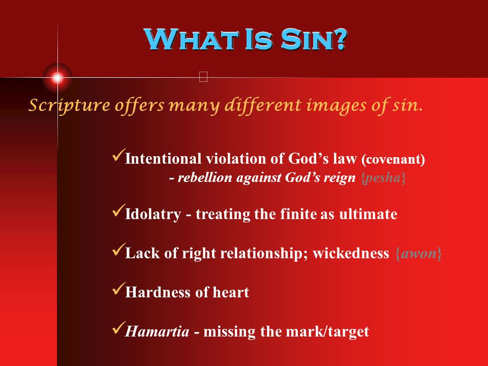 What Is Sin? Scripture offers many different images of sin. Intentional violation of God's law (covenant) - rebellion against God's reign {pesha} Idol