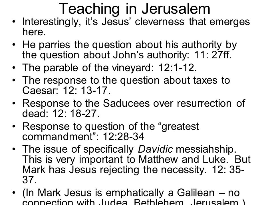 Teaching in Jerusalem Interestingly, it's Jesus' cleverness that emerges here.