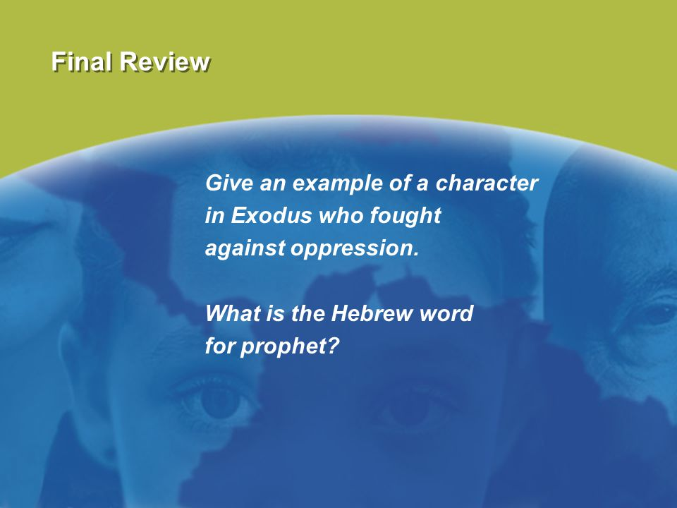 Final Review Give an example of a character in Exodus who fought against oppression. What is the Hebrew word for prophet?