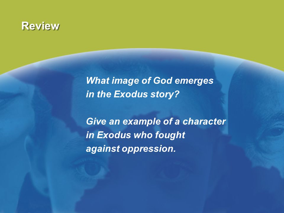Review What image of God emerges in the Exodus story? Give an example of a character in Exodus who fought against oppression.