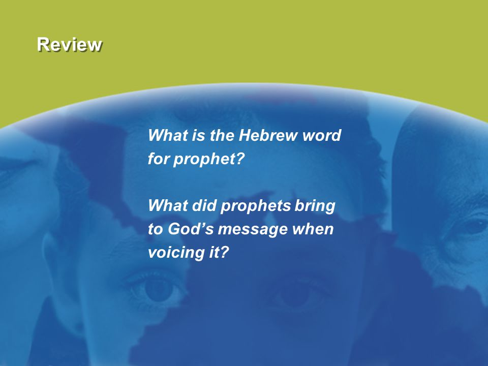 Review What is the Hebrew word for prophet? What did prophets bring to God's message when voicing it?