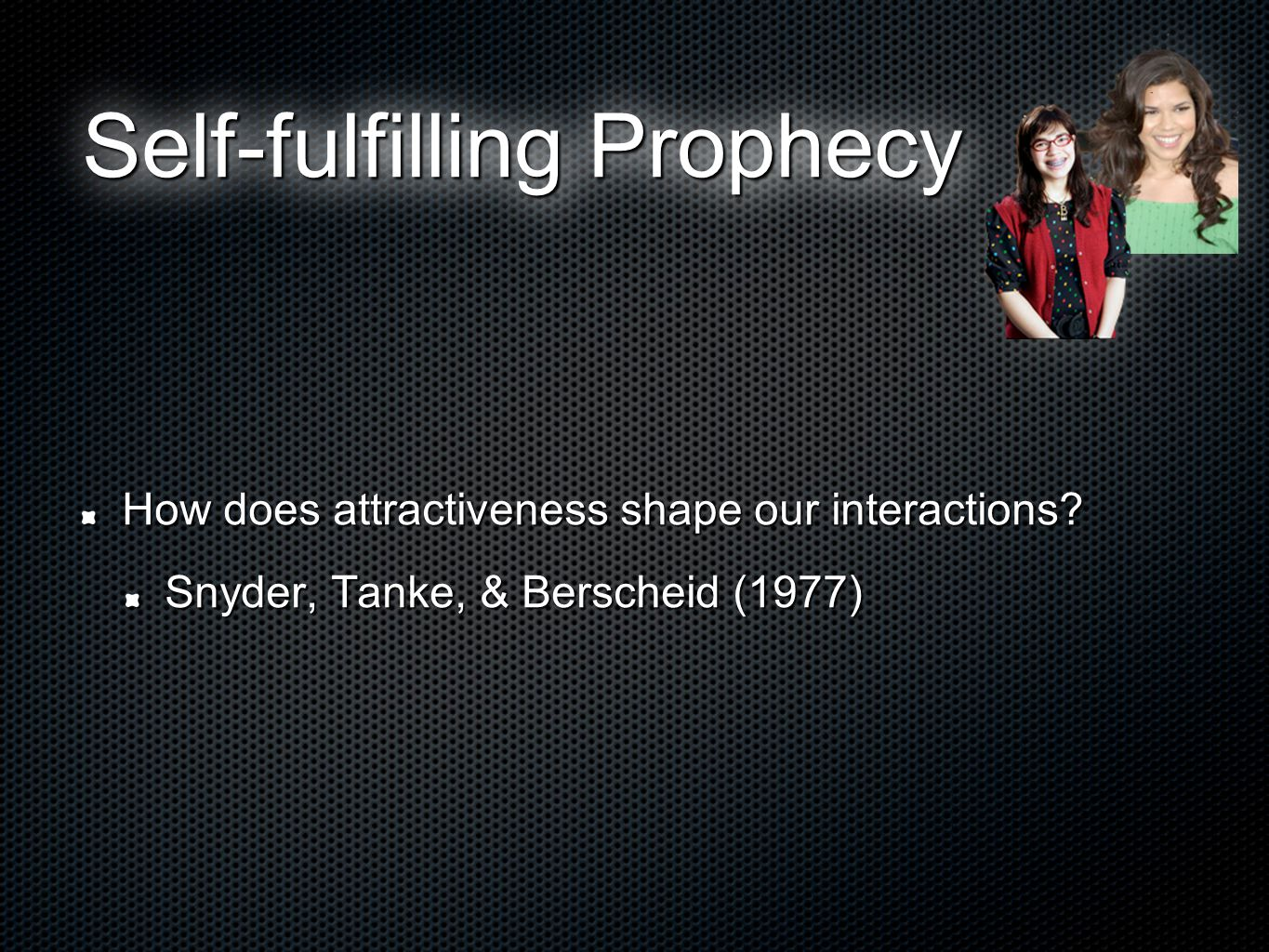Self-fulfilling Prophecy How does attractiveness shape our interactions.