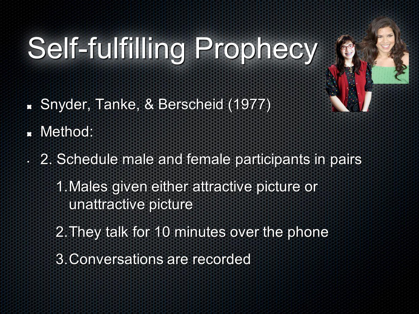 Self-fulfilling Prophecy Snyder, Tanke, & Berscheid (1977) Method: 2.