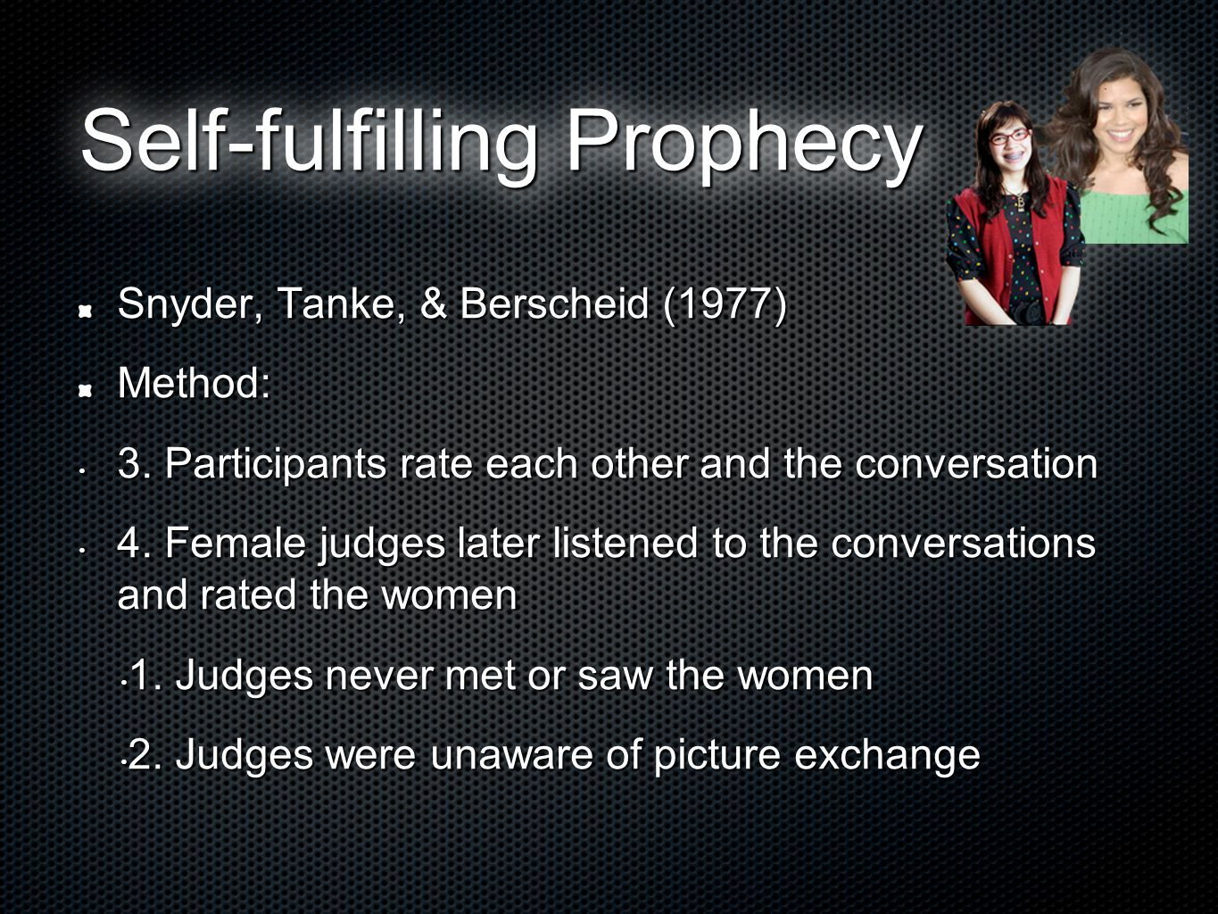Self-fulfilling Prophecy Snyder, Tanke, & Berscheid (1977) Method: 3.