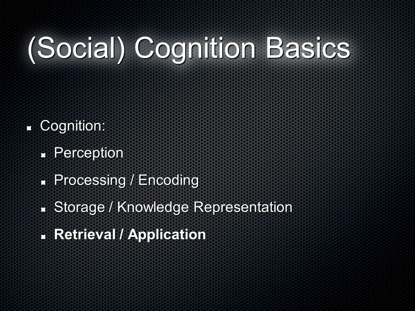 (Social) Cognition Basics Cognition:Perception Processing / Encoding Storage / Knowledge Representation Retrieval / Application